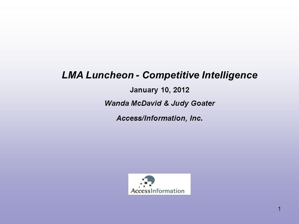 LMA Luncheon - Competitive Intelligence January 10, 2012 Wanda McDavid & Judy Goater Access/Information, Inc.