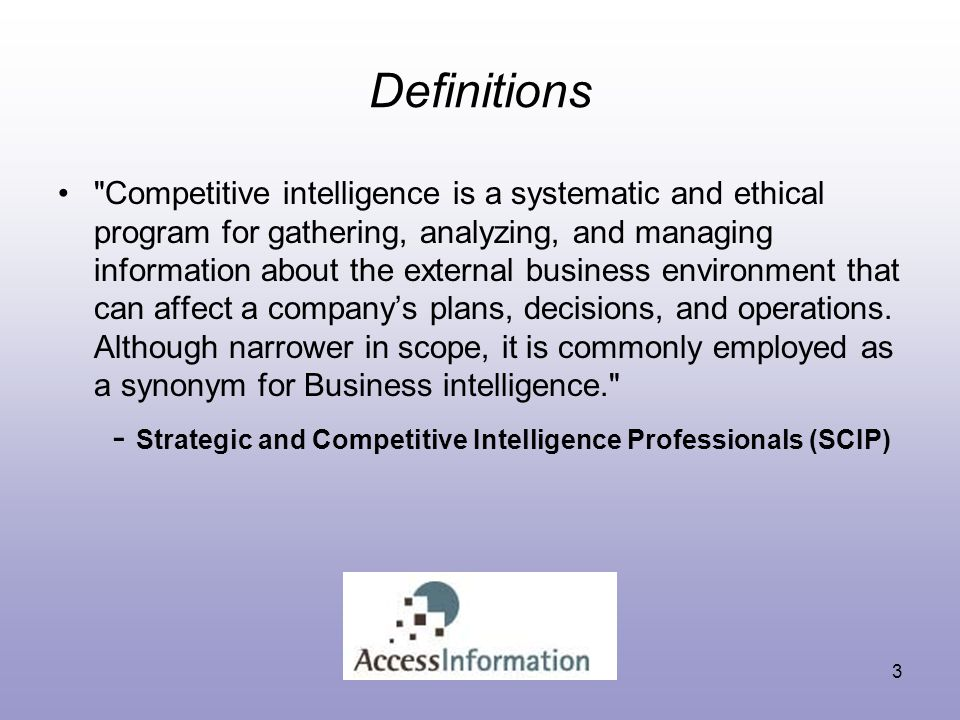 Competitive intelligence includes planning, identifying decision makers' intelligence needs, collecting and analyzing information, disseminating intelligence products and services, evaluating intelligence activities, promoting intelligence services among a client base, and additional industry-specific issues –Special Libraries Association – Competitive Intelligence Division Definitions 4