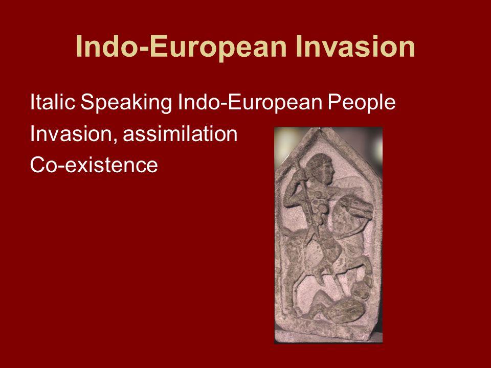 Indo-European Invasion Italic Speaking Indo-European People Invasion, assimilation Co-existence