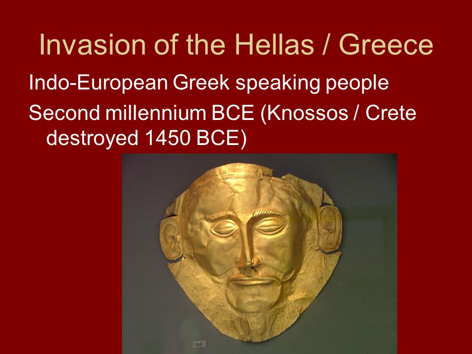 Invasion of the Hellas / Greece Indo-European Greek speaking people Second millennium BCE (Knossos / Crete destroyed 1450 BCE)