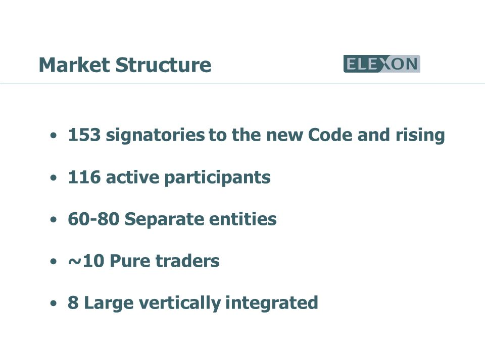 Market Structure 153 signatories to the new Code and rising 116 active participants 60-80 Separate entities ~10 Pure traders 8 Large vertically integrated