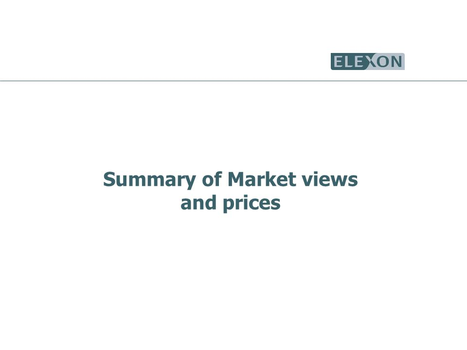 Summary of Market views and prices