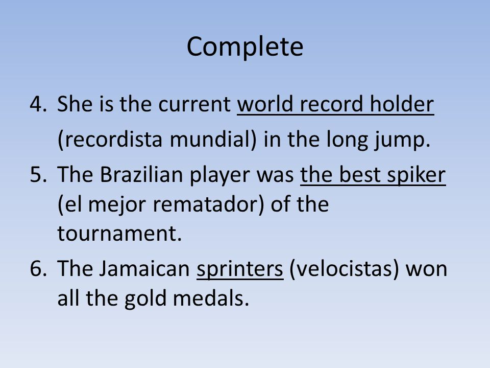 Complete 4.She is the current world record holder (recordista mundial) in the long jump.