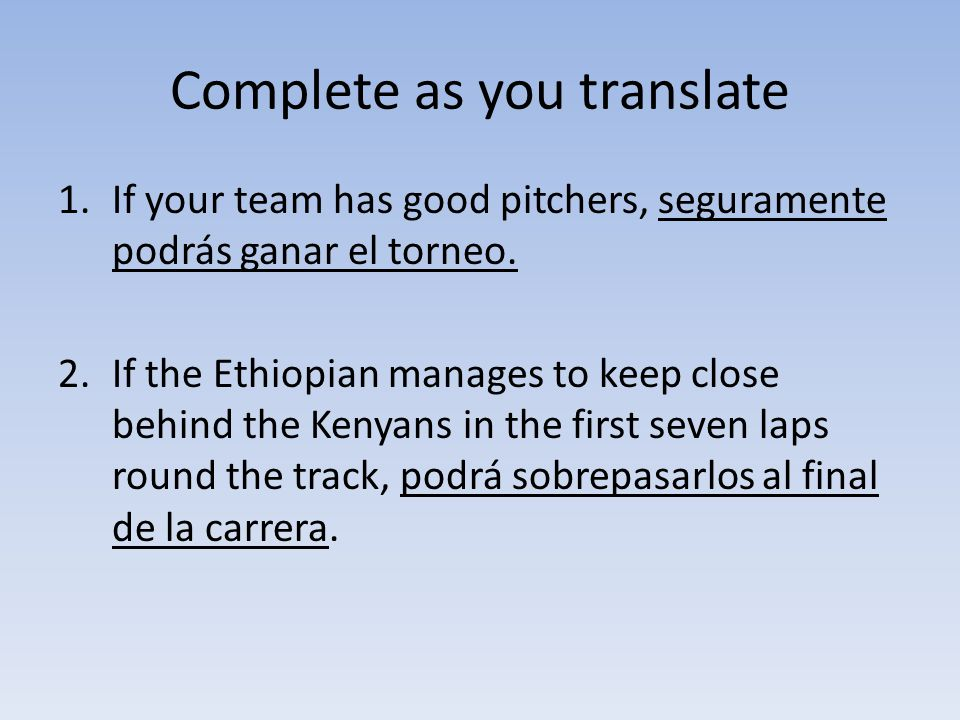 Complete as you translate 1.If your team has good pitchers, seguramente podrás ganar el torneo.