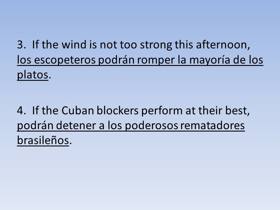 3. If the wind is not too strong this afternoon, los escopeteros podrán romper la mayoría de los platos. 4. If the Cuban blockers perform at their bes