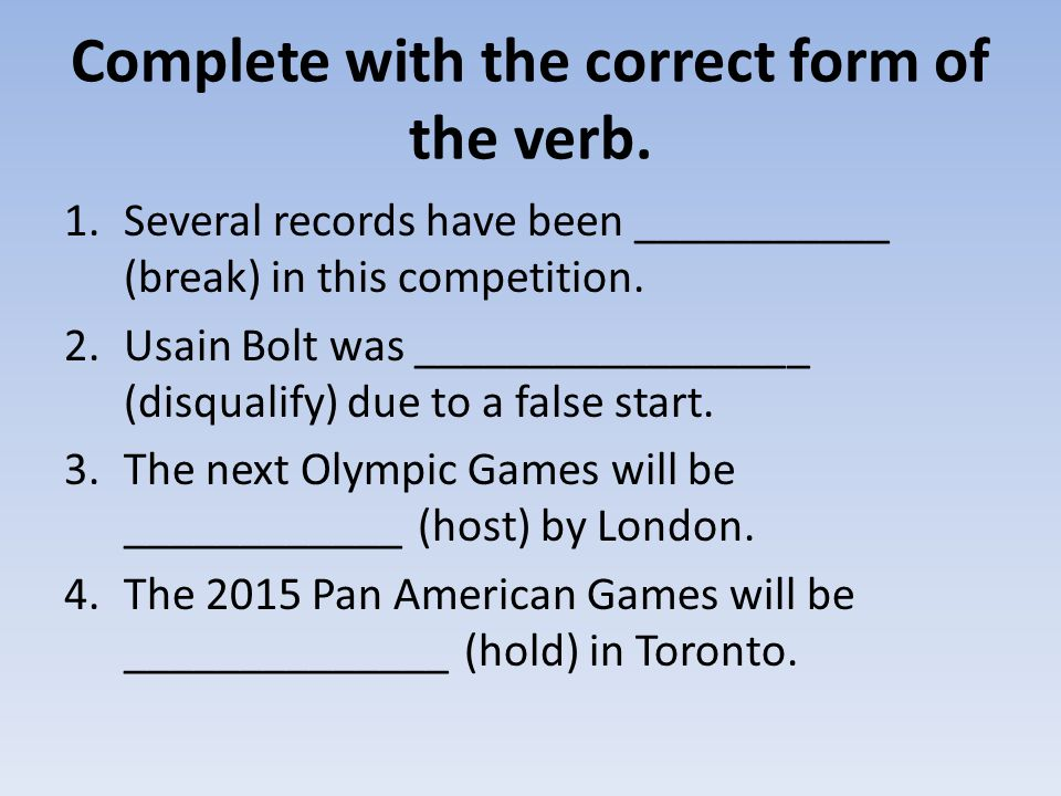 Complete with the correct form of the verb.5.