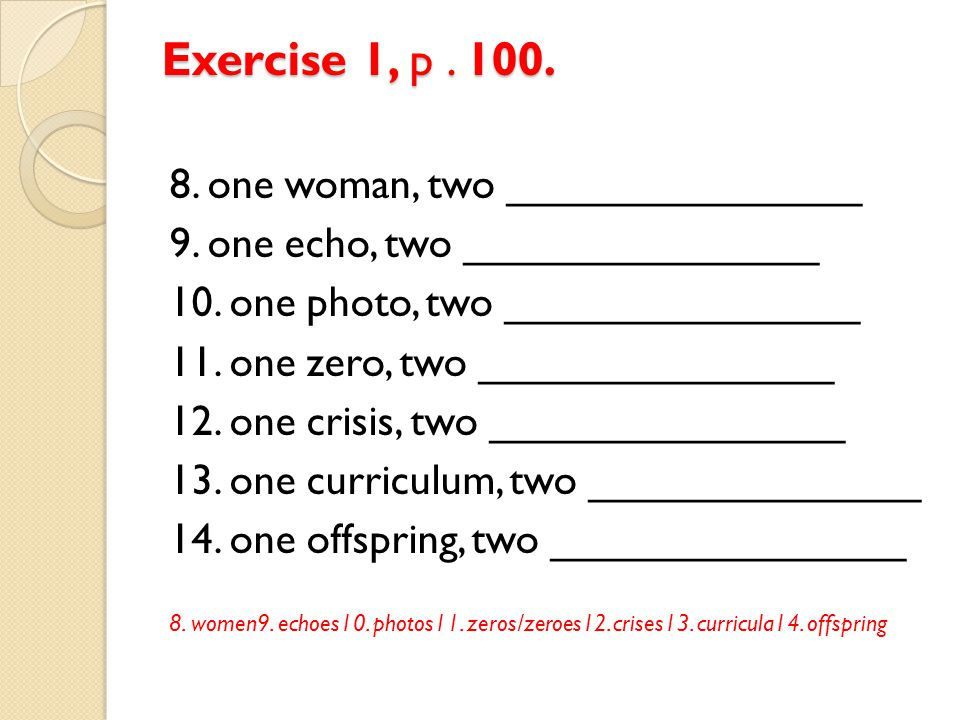 Exercise 1, p.100. 8. one woman, two _______________ 9.
