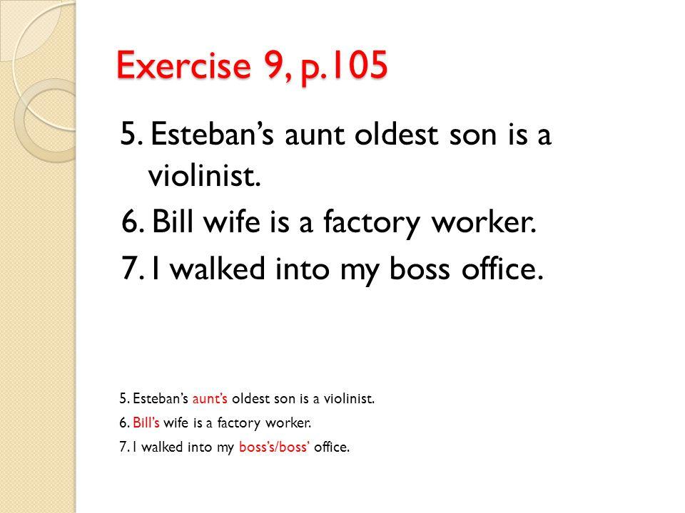 Exercise 9, p.105 5.Esteban's aunt oldest son is a violinist.