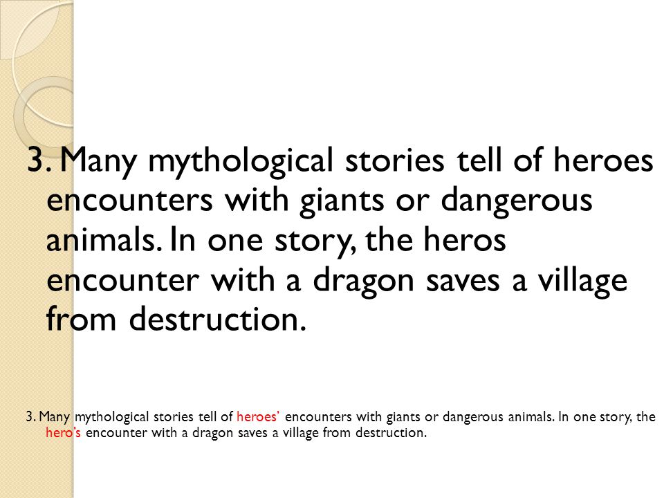 3.Many mythological stories tell of heroes encounters with giants or dangerous animals.