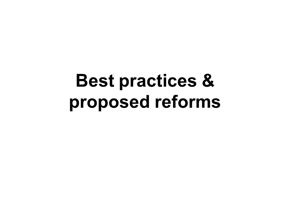 Best practices & proposed reforms
