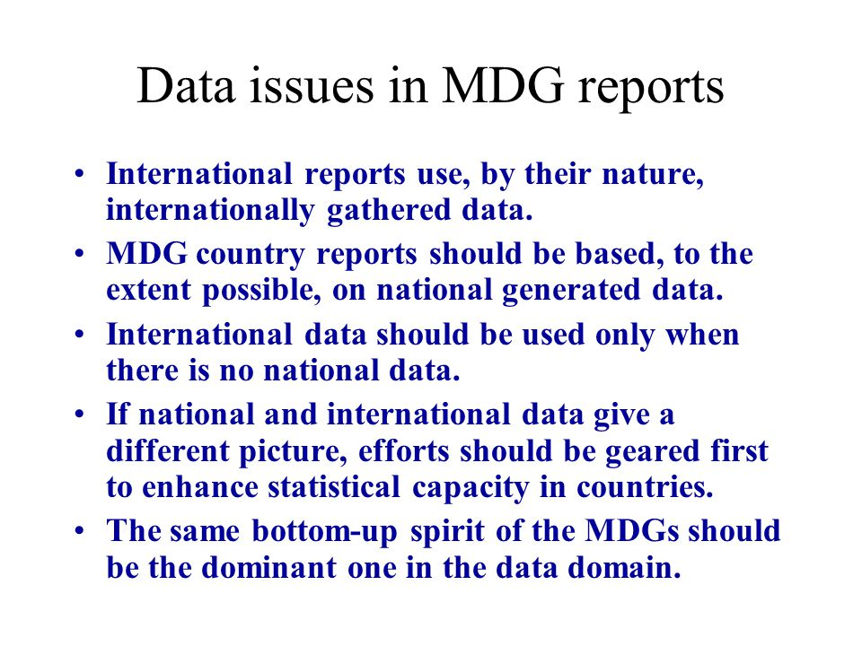 Data issues in MDG reports International reports use, by their nature, internationally gathered data.