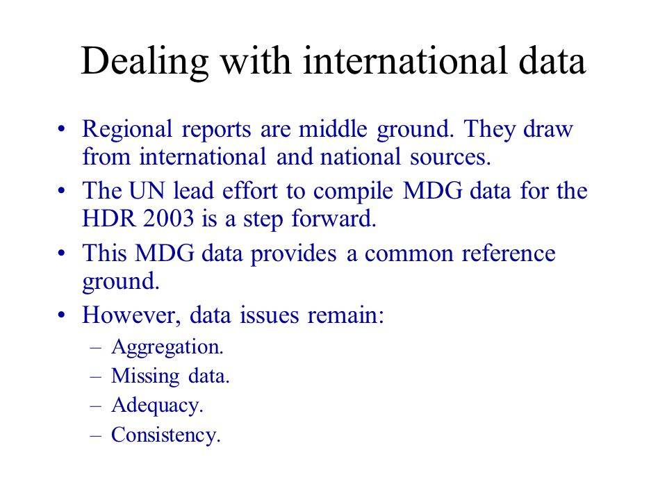 Dealing with international data Regional reports are middle ground.