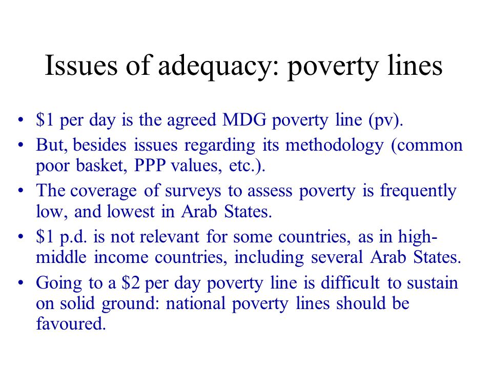 Issues of adequacy: poverty lines $1 per day is the agreed MDG poverty line (pv).