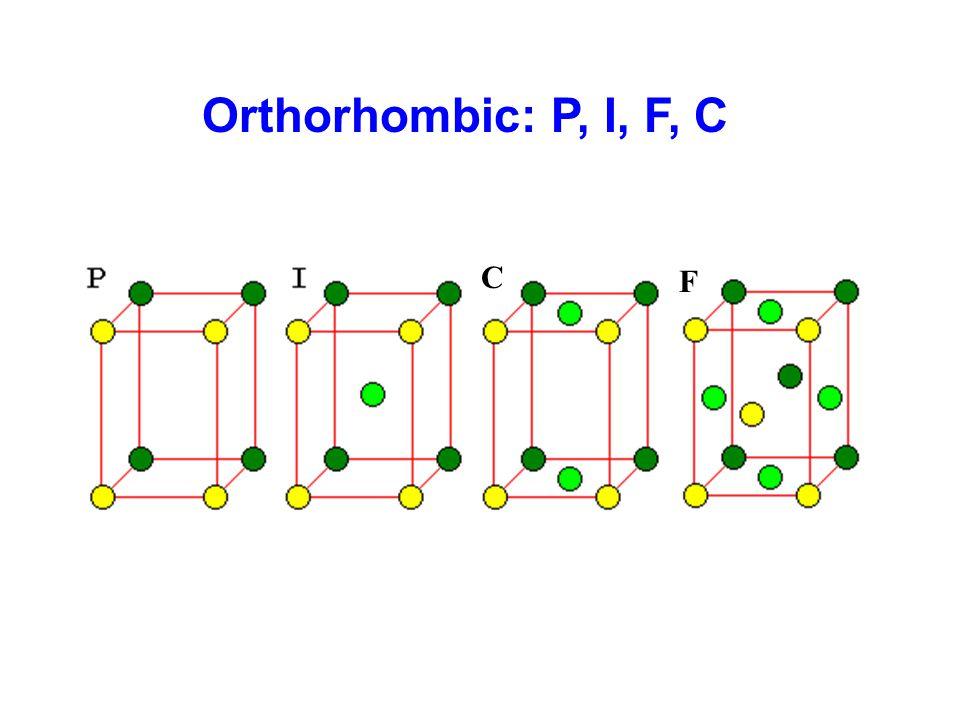 Orthorhombic: P, I, F, C C F