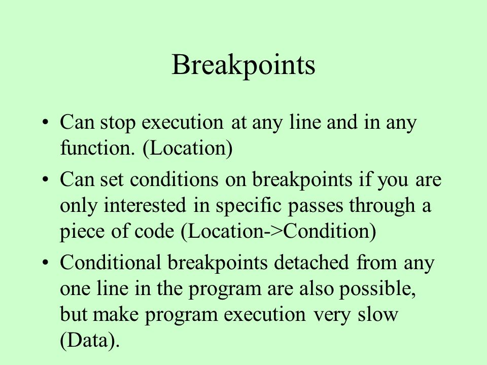 Breakpoints Can stop execution at any line and in any function.