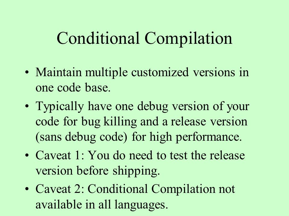 Conditional Compilation Maintain multiple customized versions in one code base.