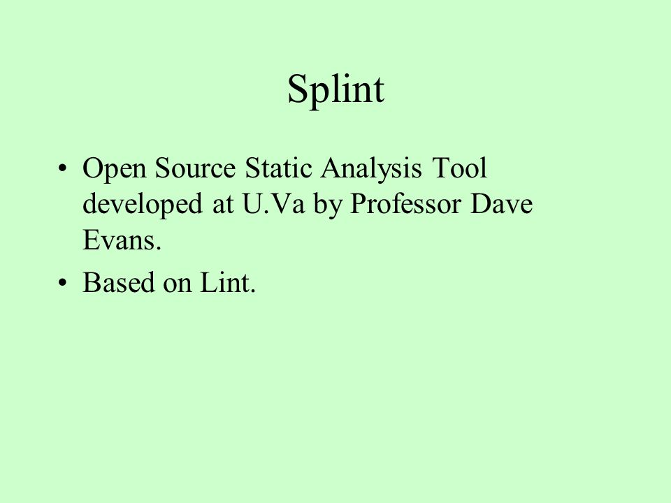 Splint Open Source Static Analysis Tool developed at U.Va by Professor Dave Evans. Based on Lint.