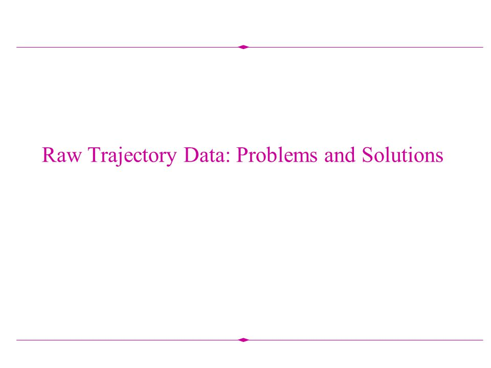 Raw Trajectory Data: Problems and Solutions