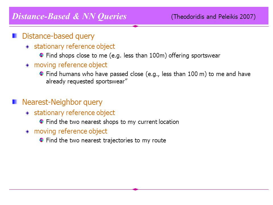 Distance-Based & NN Queries Distance-based query stationary reference object Find shops close to me (e.g.