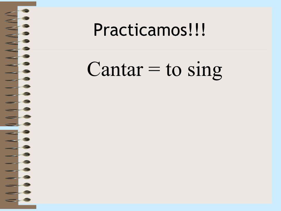 Practicamos!!! Cantar = to sing