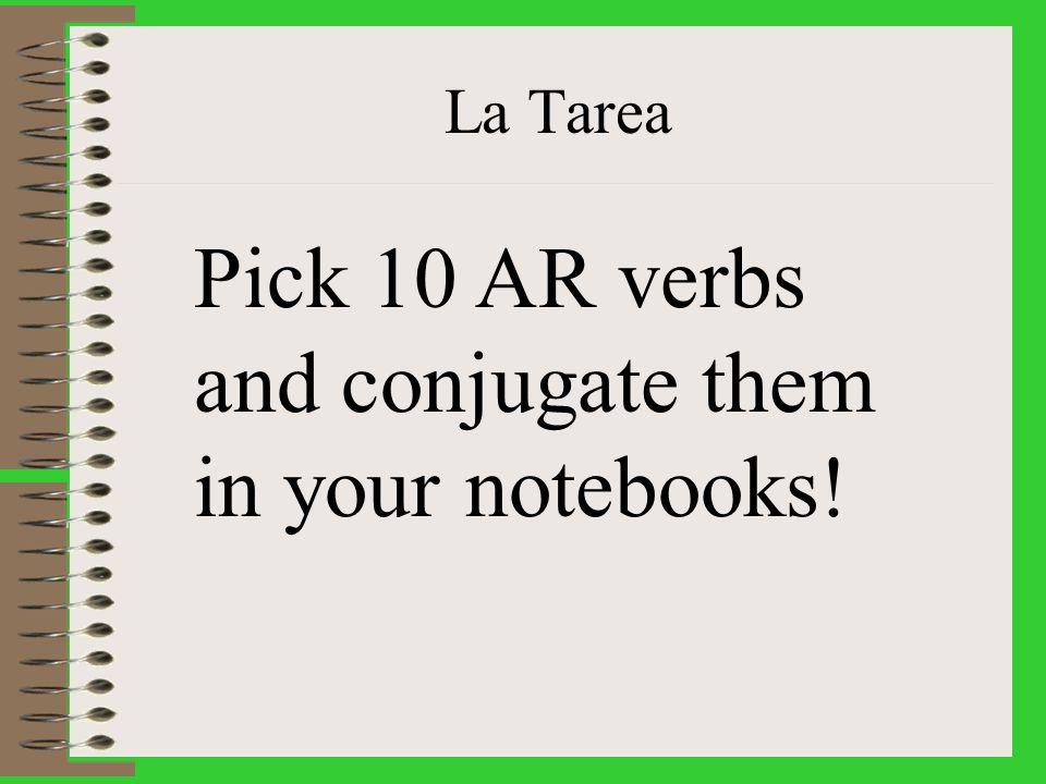 La Tarea Pick 10 AR verbs and conjugate them in your notebooks!
