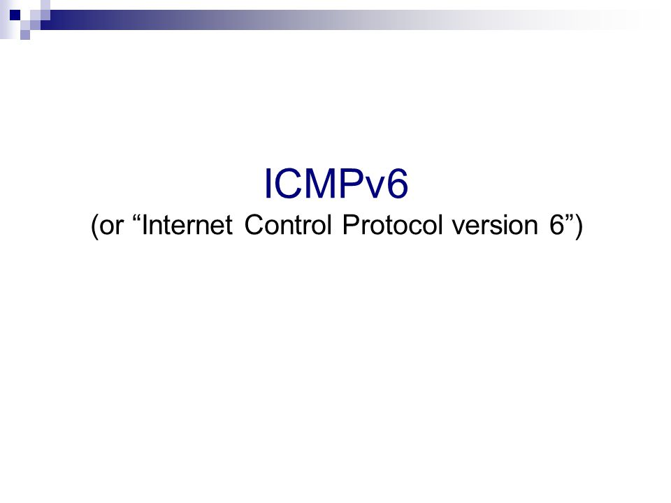ICMPv6 (or Internet Control Protocol version 6 )