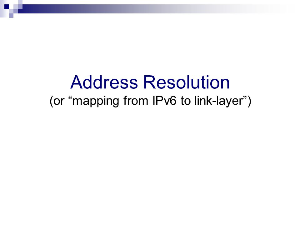 Address Resolution (or mapping from IPv6 to link-layer )