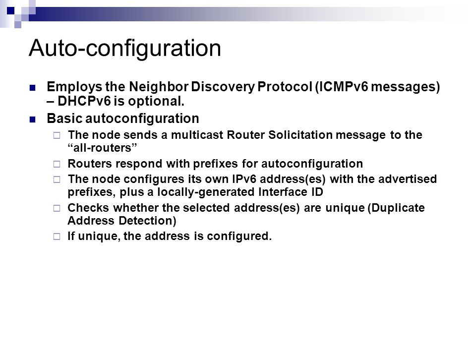 Auto-configuration Employs the Neighbor Discovery Protocol (ICMPv6 messages) – DHCPv6 is optional.