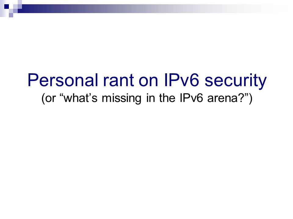 Personal rant on IPv6 security (or what's missing in the IPv6 arena )