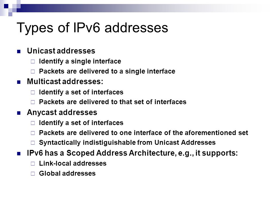 Global unicast addresses Address format: The Interface ID is typically 64 bits When stateless autoconfiguration is used for network interfaces that have Ethernet Addresses, the Interface ID is set to a value derived from that address (modified EUI-64 format) Global Routing PrefixSubnet IDInterface ID | n bits | m bits | 128-n-m bits |