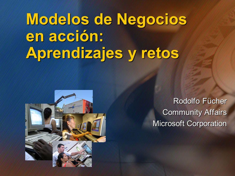 Rodolfo Fücher Community Affairs Microsoft Corporation Modelos de Negocios en acción: Aprendizajes y retos