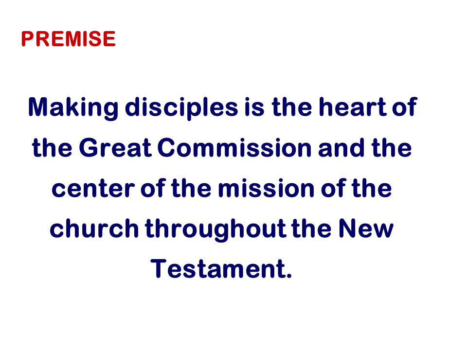 Making disciples is the heart of the Great Commission and the center of the mission of the church throughout the New Testament.