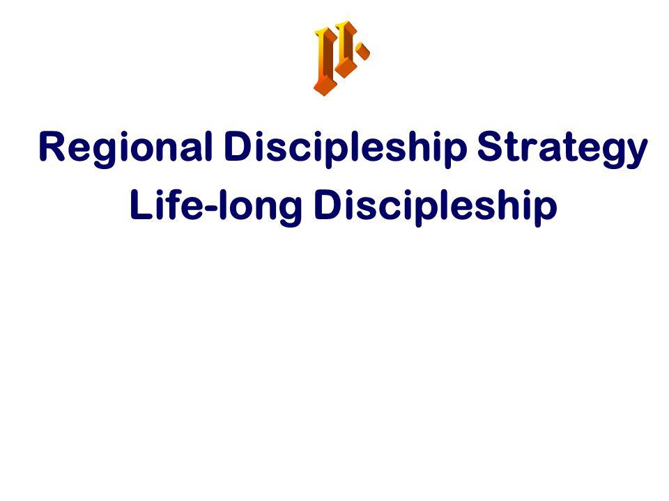 Regional Discipleship Strategy Life-long Discipleship