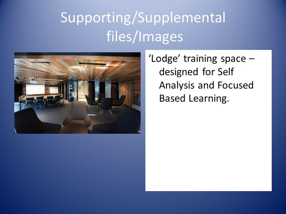 Supporting/Supplemental files/Images 'Lodge' training space – designed for Self Analysis and Focused Based Learning.