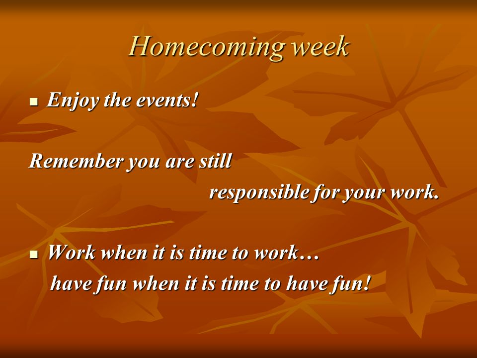 Homecoming week Enjoy the events.Enjoy the events.