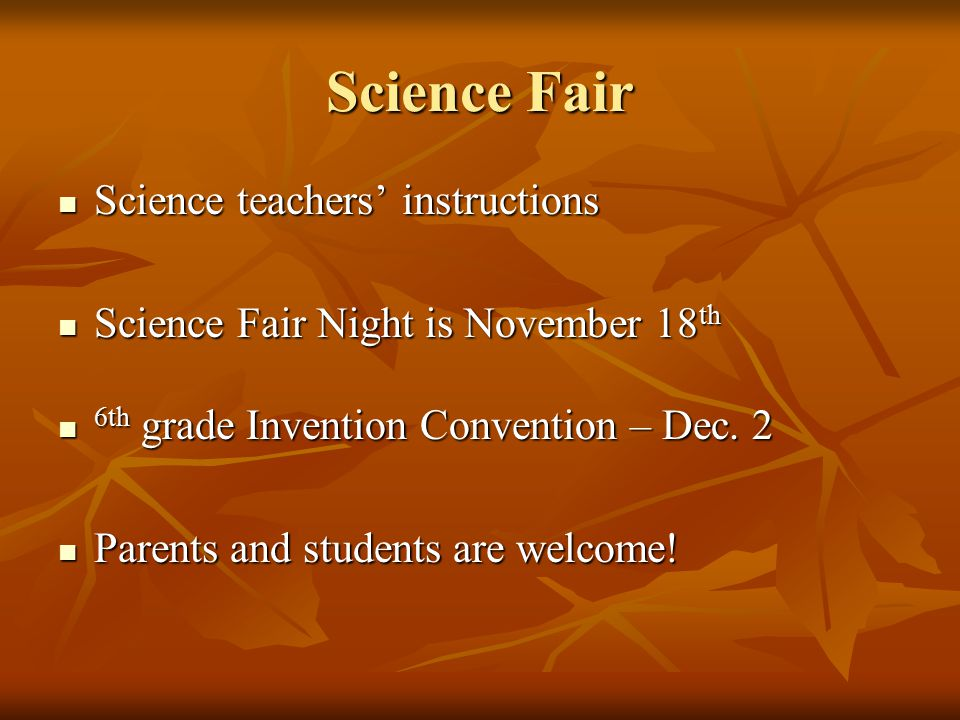 Science Fair Science teachers' instructions Science teachers' instructions Science Fair Night is November 18 th Science Fair Night is November 18 th 6th grade Invention Convention – Dec.