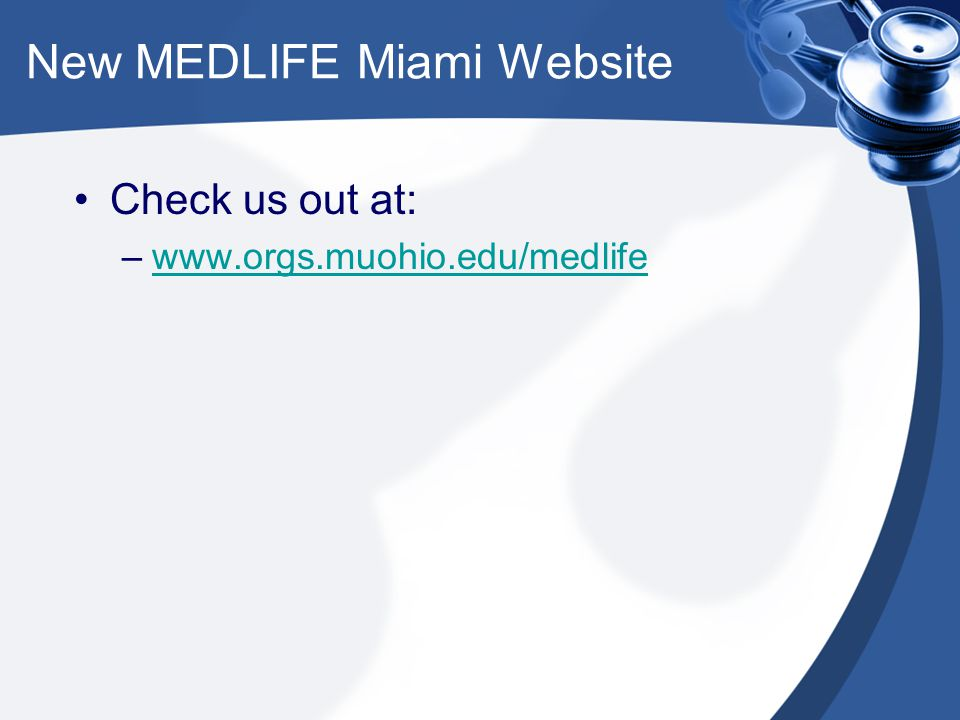 New MEDLIFE Miami Website Check us out at: –www.orgs.muohio.edu/medlifewww.orgs.muohio.edu/medlife