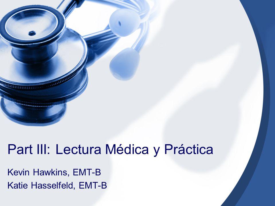 Part III: Lectura Médica y Práctica Kevin Hawkins, EMT-B Katie Hasselfeld, EMT-B