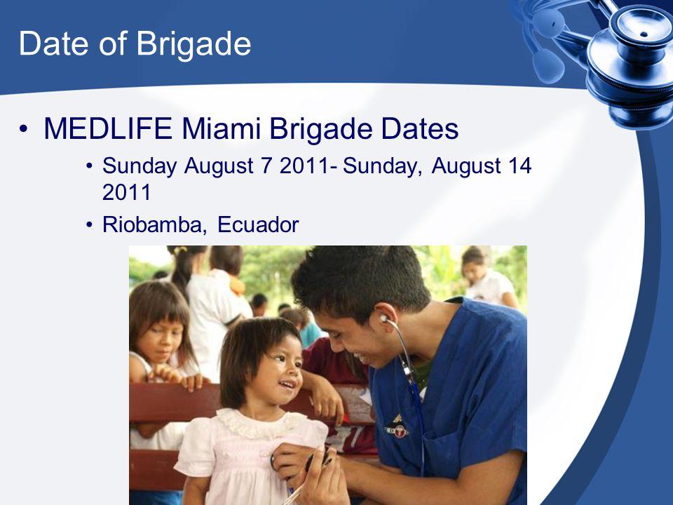 Date of Brigade MEDLIFE Miami Brigade Dates Sunday August 7 2011- Sunday, August 14 2011 Riobamba, Ecuador