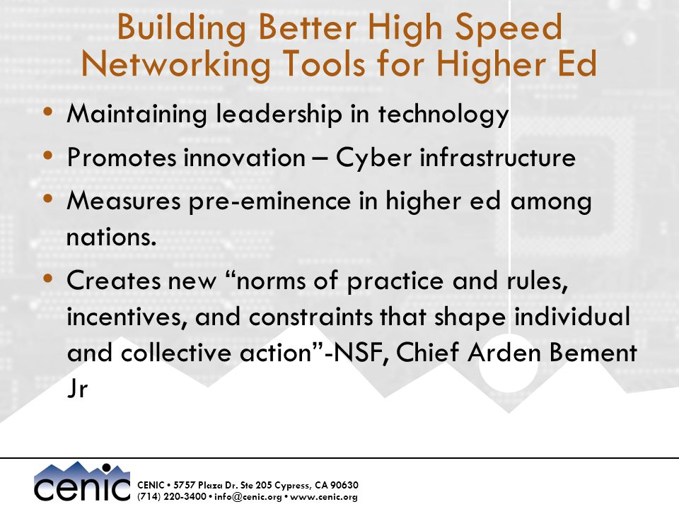 CENIC 5757 Plaza Dr. Ste 205 Cypress, CA 90630 (714) 220-3400 info@cenic.org www.cenic.org Building Better High Speed Networking Tools for Higher Ed 