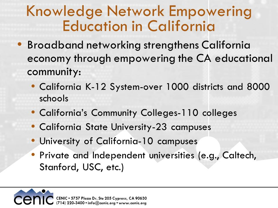 CENIC 5757 Plaza Dr. Ste 205 Cypress, CA 90630 (714) 220-3400 info@cenic.org www.cenic.org Knowledge Network Empowering Education in California  Broa