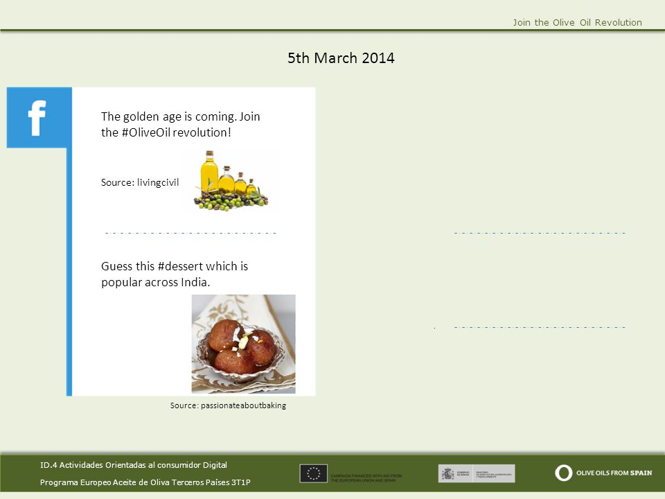 ID.4 Actividades Orientadas al consumidor Digital Programa Europeo Aceite de Oliva Terceros Países 3T1P ID.4 Actividades Orientadas al consumidor Digital Programa Europeo Aceite de Oliva Terceros Países 3T1P Join the Olive Oil Revolution 6th March 2014.