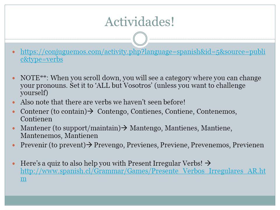Actividades! https://conjuguemos.com/activity.php?language=spanish&id=5&source=publi c&type=verbs https://conjuguemos.com/activity.php?language=spanis