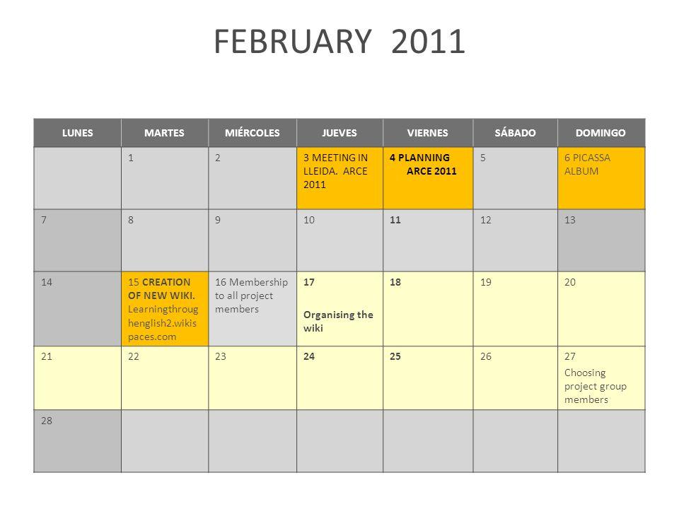 FEBRUARY 2011 LUNESMARTESMIÉRCOLESJUEVESVIERNESSÁBADODOMINGO 123 MEETING IN LLEIDA. ARCE 2011 4 PLANNING ARCE 2011 56 PICASSA ALBUM 78910111213 1415 C