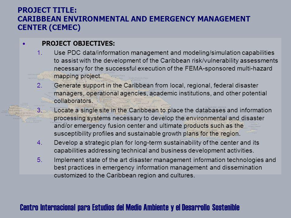 Centro Internacional para Estudios del Medio Ambiente y el Desarrollo Sostenible PROJECT TITLE: CARIBBEAN ENVIRONMENTAL AND EMERGENCY MANAGEMENT CENTE