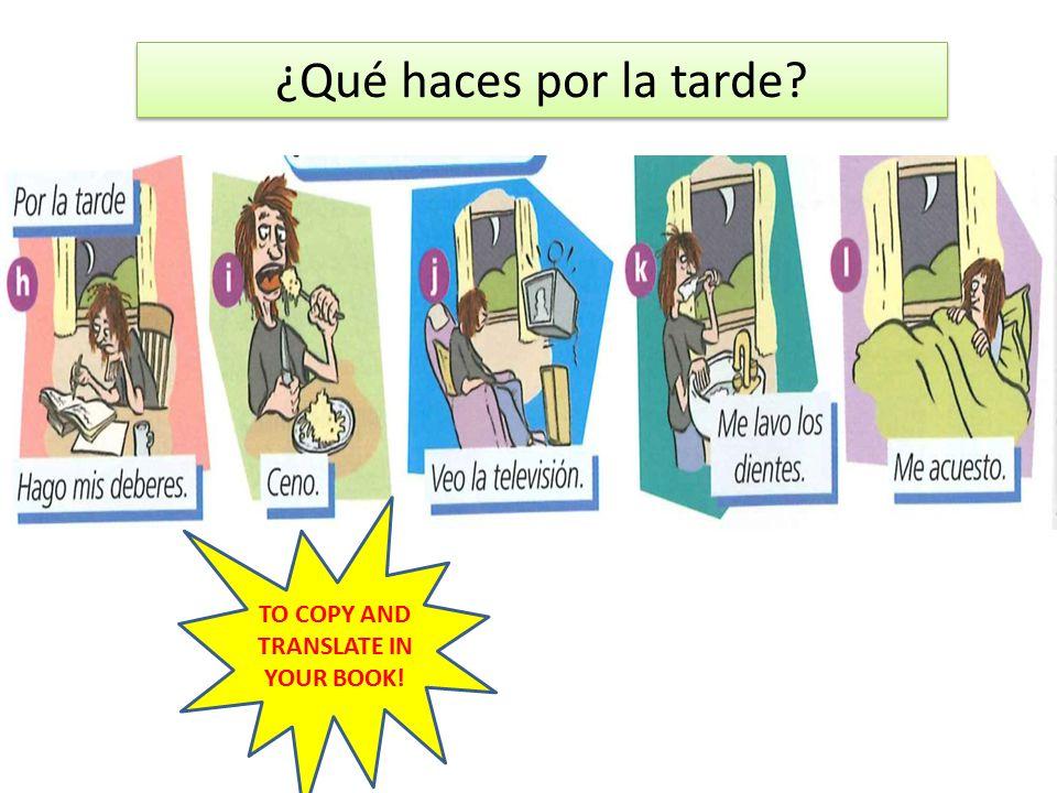 ¿Qué haces por la tarde? TO COPY AND TRANSLATE IN YOUR BOOK!