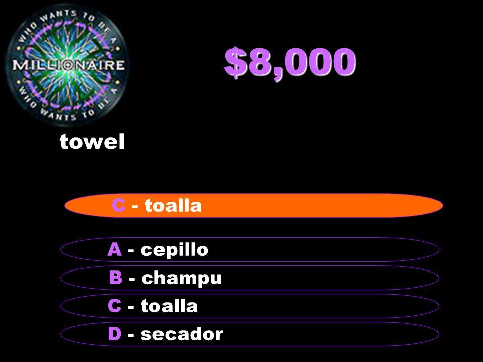 $8,000 towel B - champu A - cepillo C - toalla D - secador C - toalla