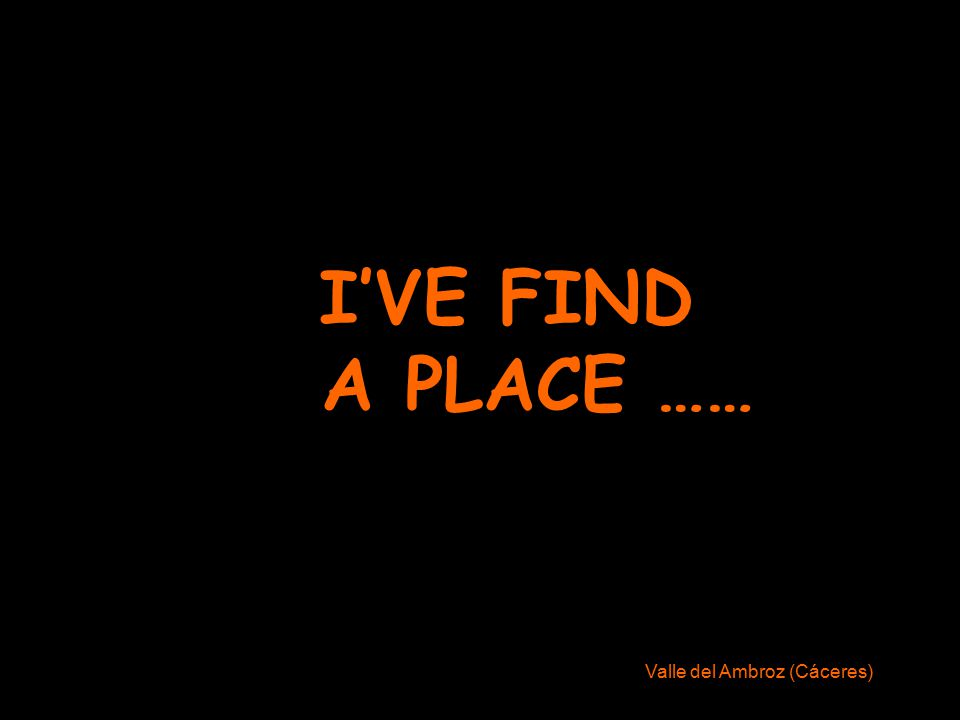 I'VE FIND A PLACE ……