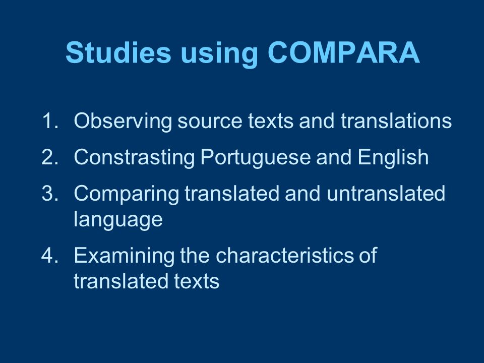 Studies using COMPARA 1.Observing source texts and translations 2.Constrasting Portuguese and English 3.Comparing translated and untranslated language