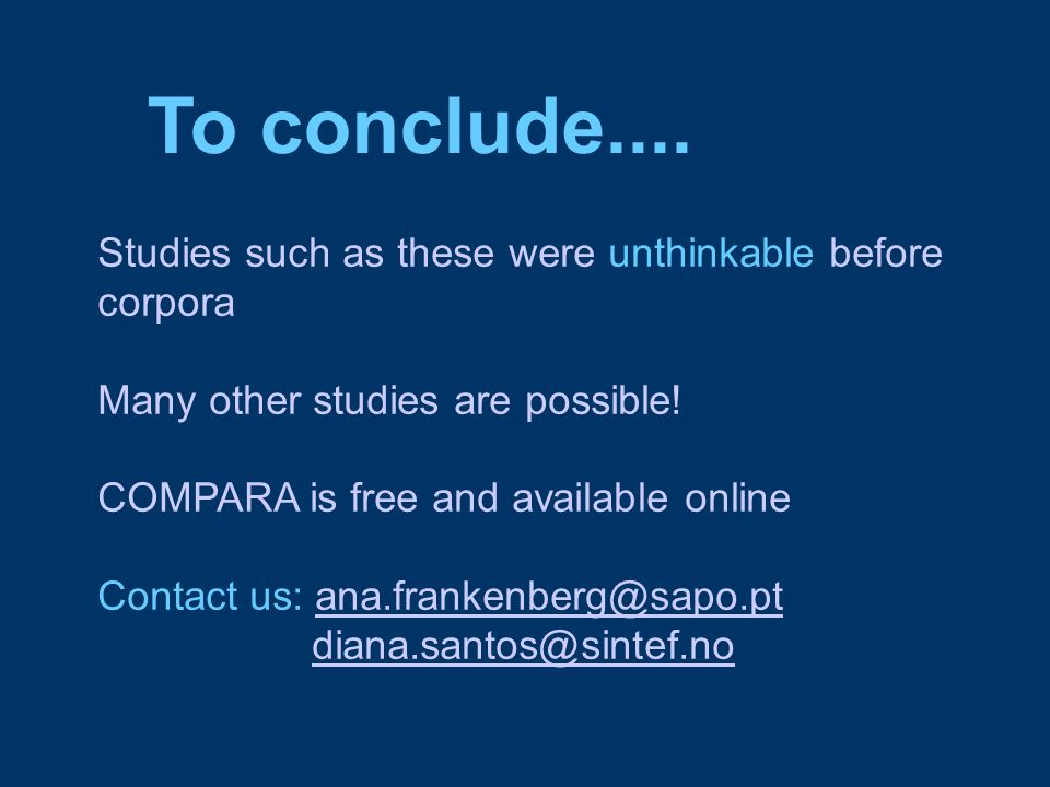 Studies such as these were unthinkable before corpora Many other studies are possible! COMPARA is free and available online Contact us: ana.frankenber